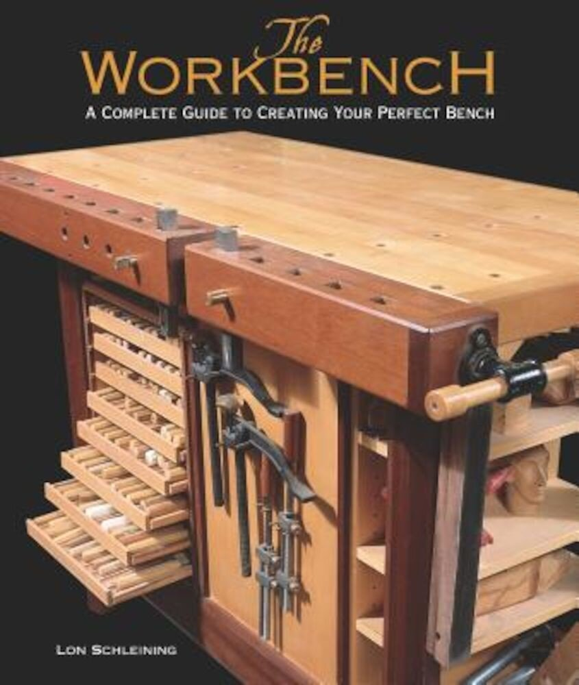 The Workbench: A Complete Guide to Creating Your Perfect Bench, Hardcover