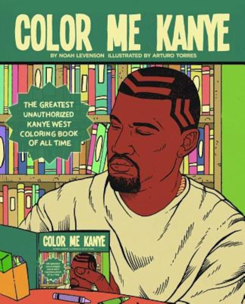 Color Me Kanye: The Greatest Unauthorized Kanye West Coloring Book of All Time, Paperback