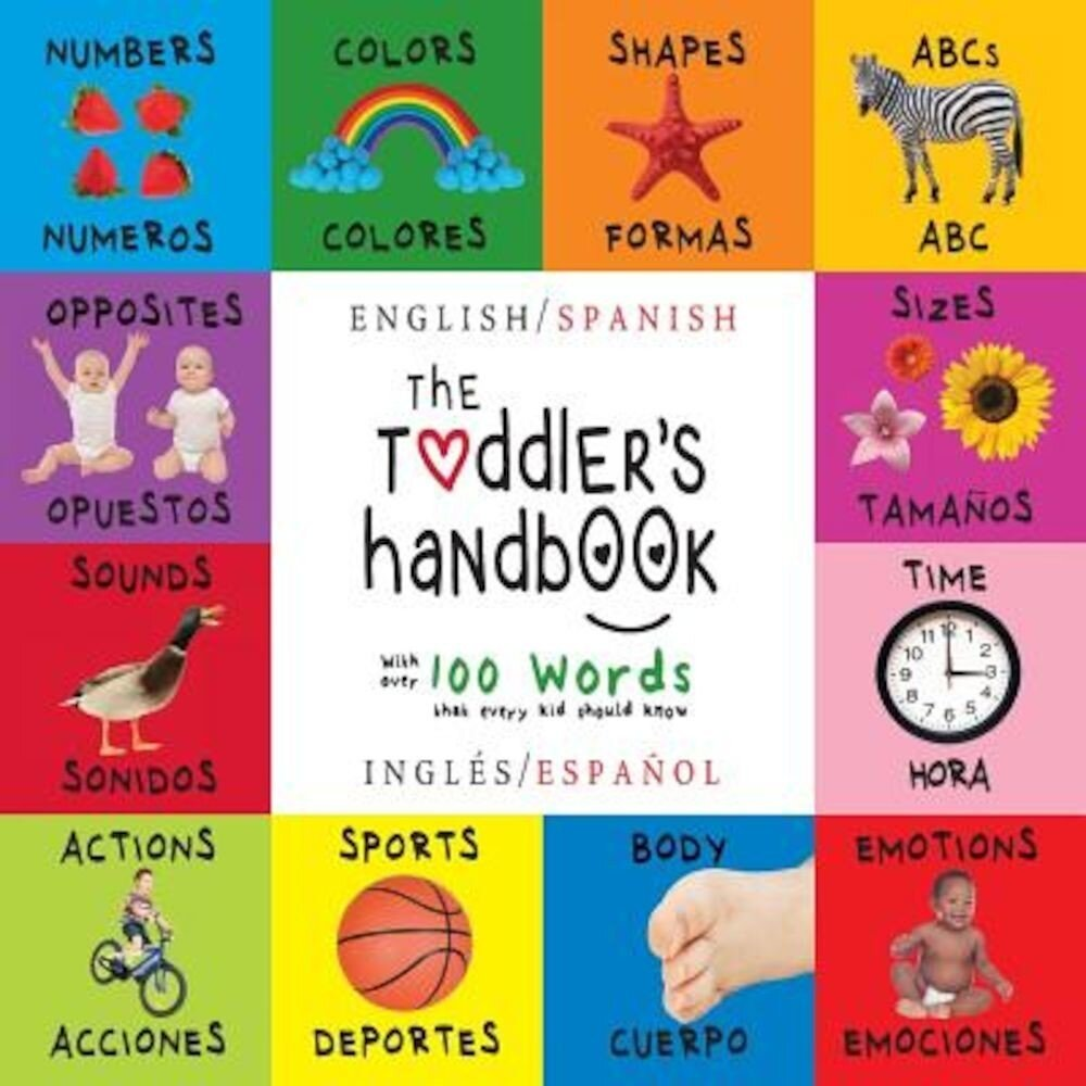 The Toddler's Handbook: Bilingual (English / Spanish) (Ingles / Espanol) Numbers, Colors, Shapes, Sizes, ABC Animals, Opposites, and Sounds, w, Paperback