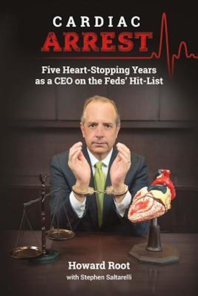 Cardiac Arrest: Five Heart-Stopping Years as a CEO on the Feds' Hit-List, Paperback