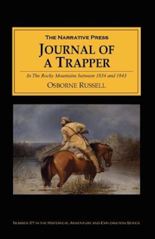 Journal of a Trapper: In the Rocky Mountains Between 1834 and 1843; Comprising a General Description of the Country, Climate, Rivers, Lakes,, Paperback