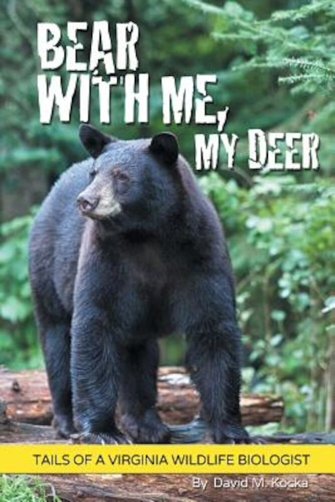 Bear with Me, My Deer: Tails of a Virginia Wildlife Biologist, Paperback