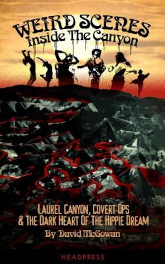Weird Scenes Inside the Canyon: Laurel Canyon, Covert Ops & the Dark Heart of the Hippy Dream, Paperback