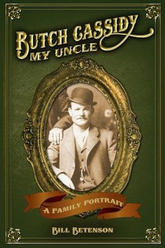 Butch Cassidy, My Uncle: A Family Portrait, Paperback