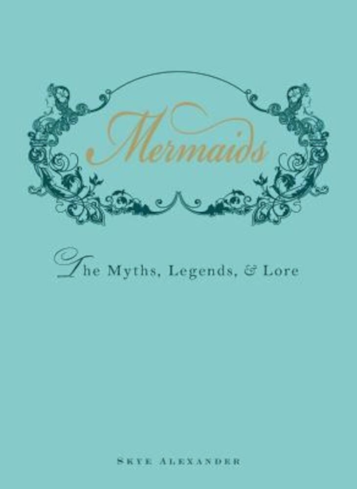 Mermaids: The Myths, Legends, & Lore, Hardcover