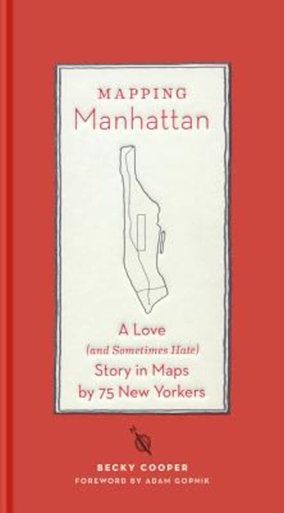 Mapping Manhattan: A Love (and Sometimes Hate) Story in Maps by 75 New Yorkers, Hardcover