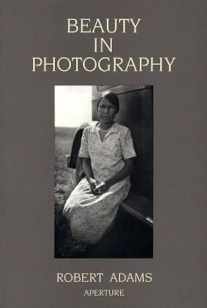 Robert Adams: Beauty in Photography: Essays in Defense of Traditional Values, Paperback