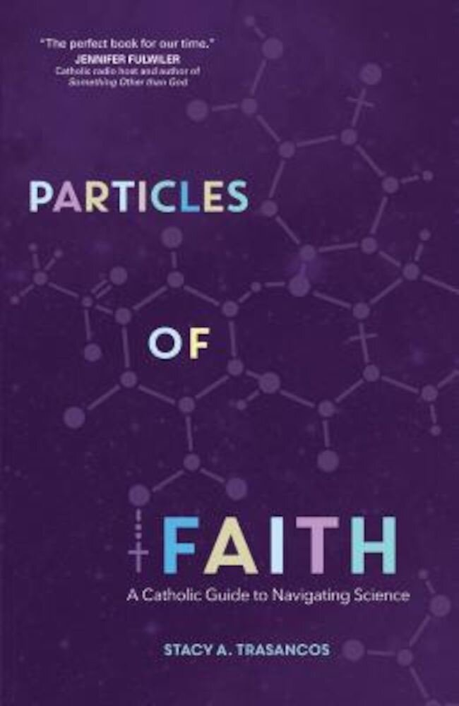 Particles of Faith: A Catholic Guide to Navigating Science, Paperback