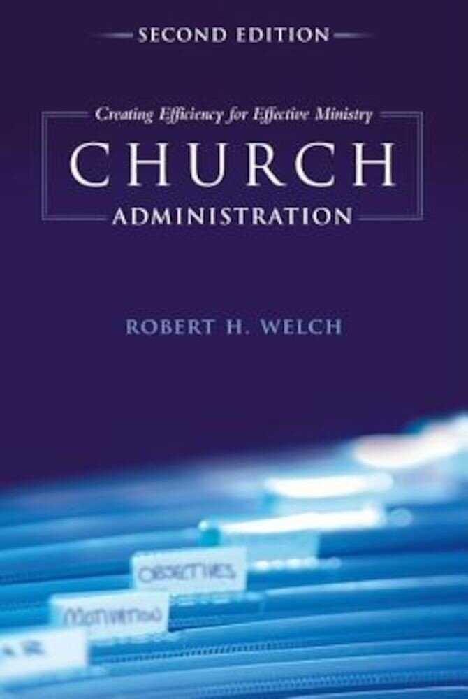Church Administration: Creating Efficiency for Effective Ministry, Paperback