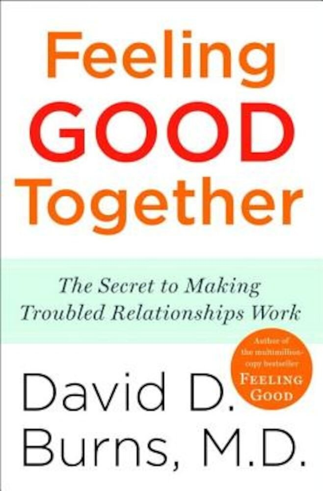 Feeling Good Together: The Secret to Making Troubled Relationships Work, Paperback