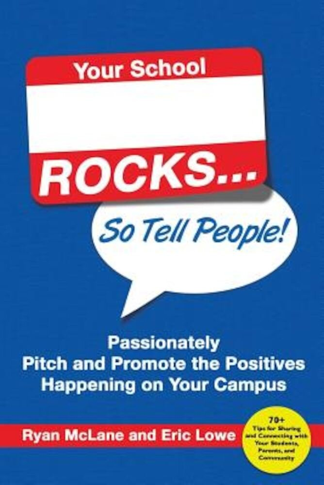 Your School Rocks... So Tell People! Passionately Pitch and Promote the Positives Happening on Your Campus, Paperback