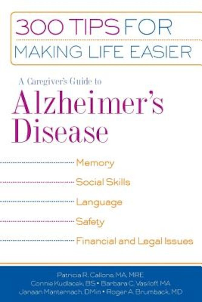 A Caregiver's Guide to Alzheimer's Disease: 300 Tips for Making Life Easier, Paperback