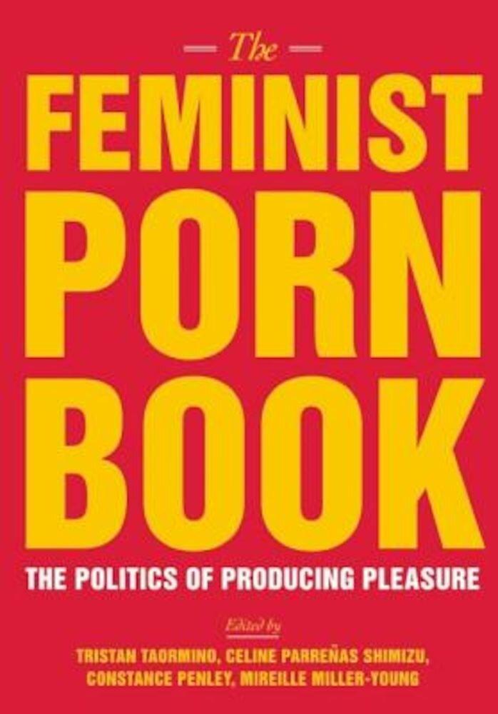 The Feminist Porn Book: The Politics of Producing Pleasure, Paperback