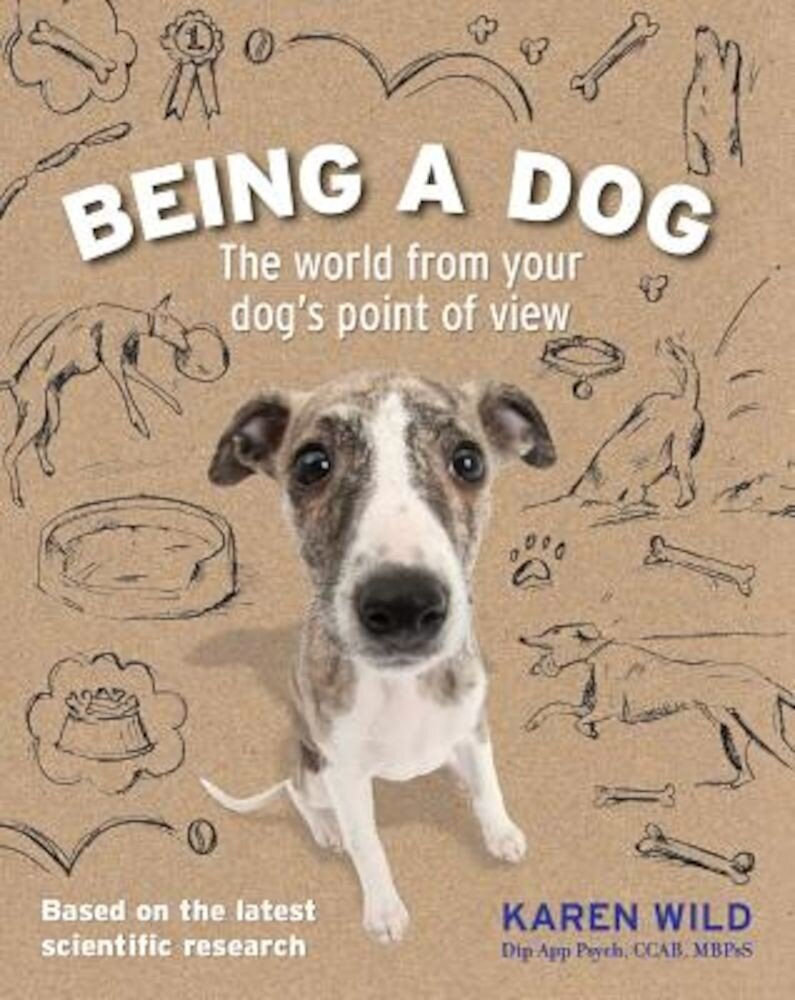 Being a Dog: The World from Your Dog's Point of View, Paperback