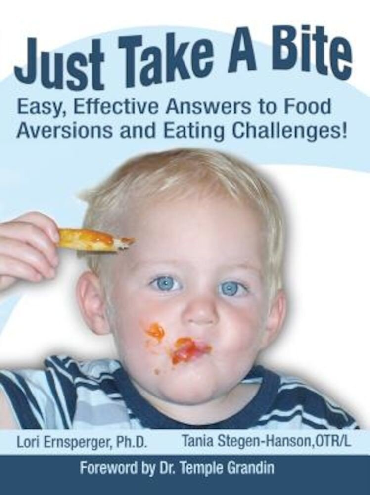 Just Take a Bite: Easy, Effective Answers to Food Aversions and Eating Challenges!, Paperback