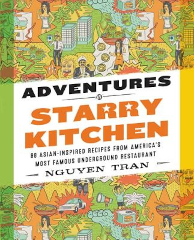 Adventures in Starry Kitchen: 88 Asian-Inspired Recipes from America's Most Famous Underground Restaurant, Hardcover