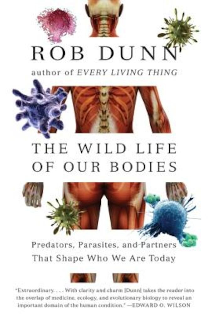 The Wild Life of Our Bodies: Predators, Parasites, and Partners That Shape Who We Are Today, Paperback