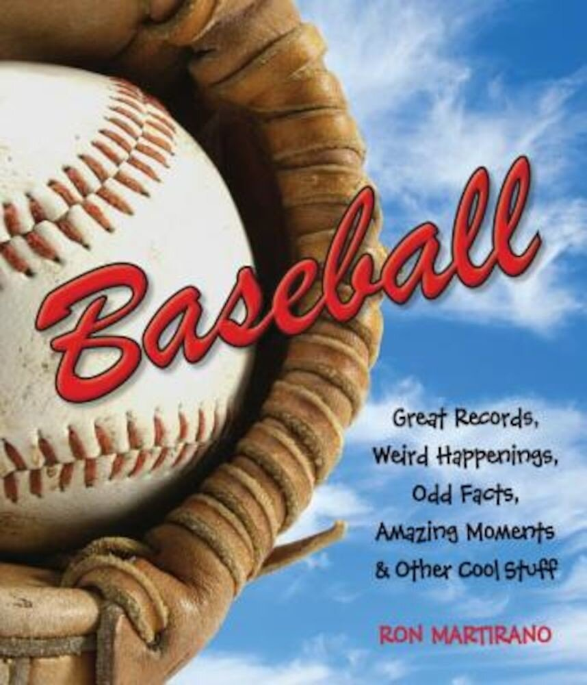 Baseball: Great Records, Weird Happenings, Odd Facts, Amazing Moments & Other Cool Stuff, Paperback