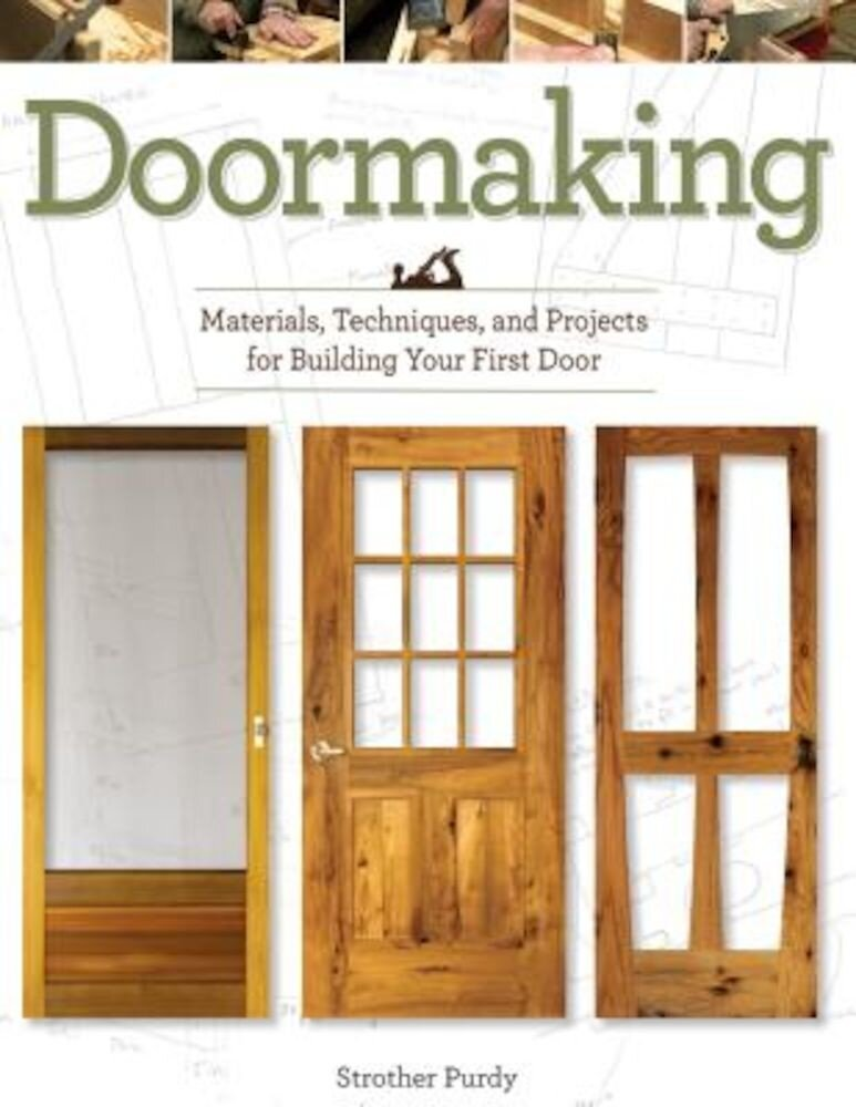 Doormaking: Materials, Techniques, and Projects for Building Your First Door, Paperback