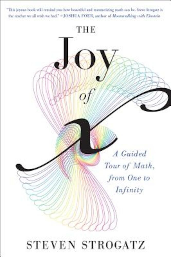 The Joy of X: A Guided Tour of Math, from One to Infinity, Paperback