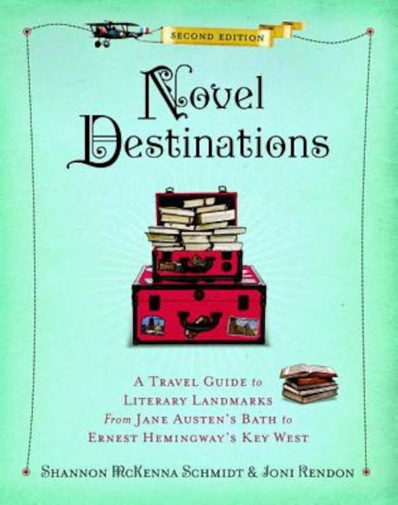 Novel Destinations, Second Edition: A Travel Guide to Literary Landmarks from Jane Austen's Bath to Ernest Hemingway's Key West, Hardcover
