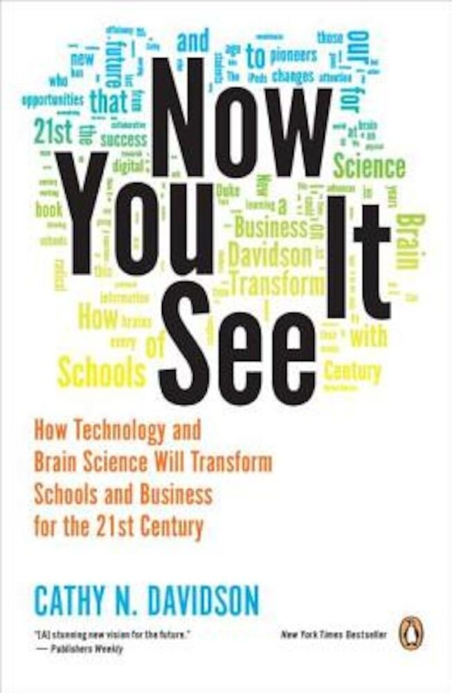 Now You See It: How Technology and Brain Science Will Transform Schools and Business for the 21st Century, Paperback