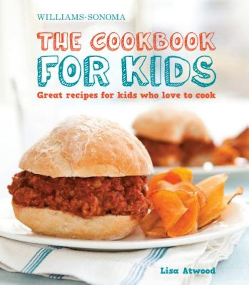 Williams-Sonoma the Cookbook for Kids: Great Recipes for Kids Who Love to Cook, Hardcover