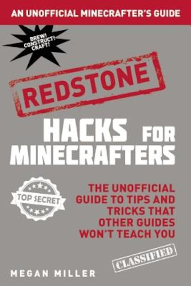 Hacks for Minecrafters: Redstone: The Unofficial Guide to Tips and Tricks That Other Guides Won't Teach You, Hardcover