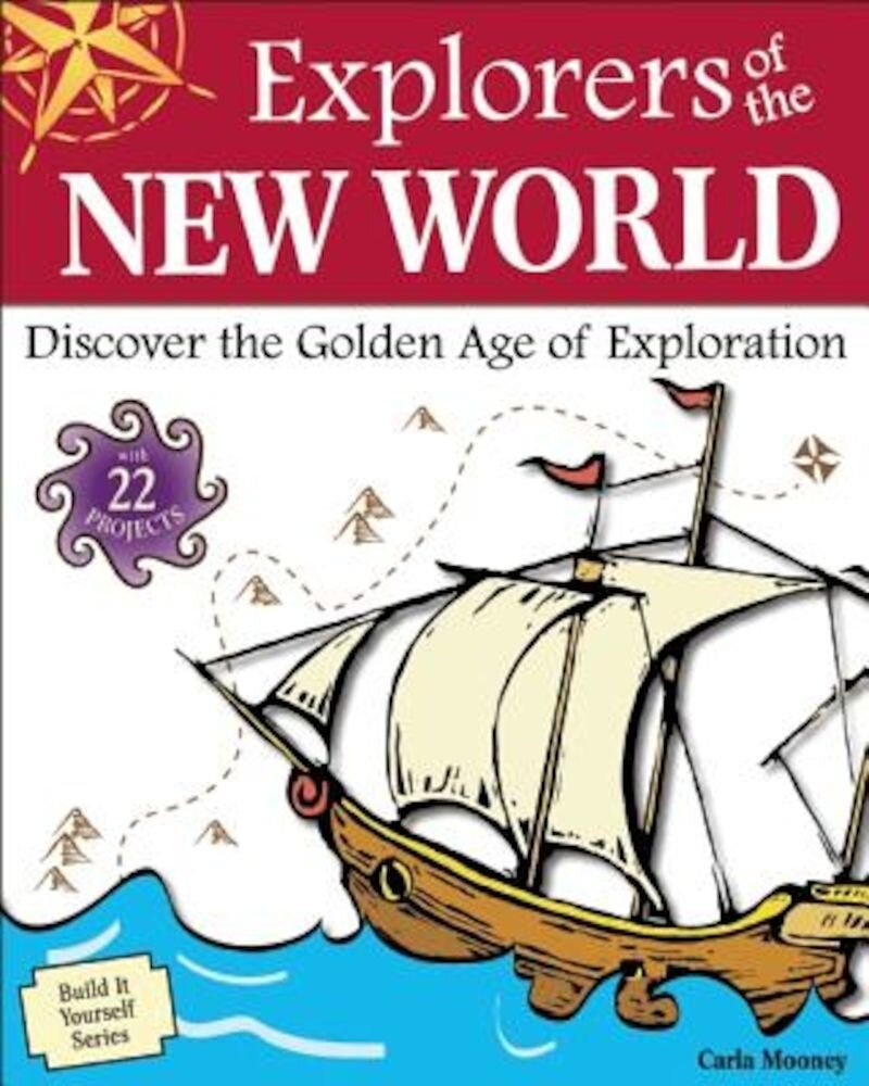 Explorers of the New World: Discover the Golden Age of Exploration, Paperback