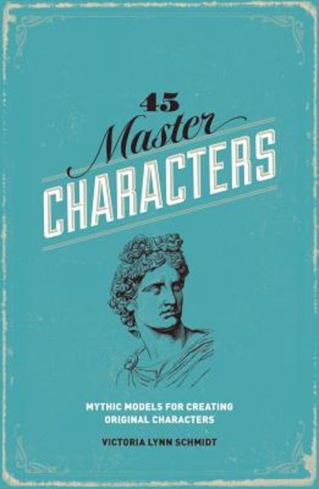 45 Master Characters: Mythic Models for Creating Original Characters, Paperback