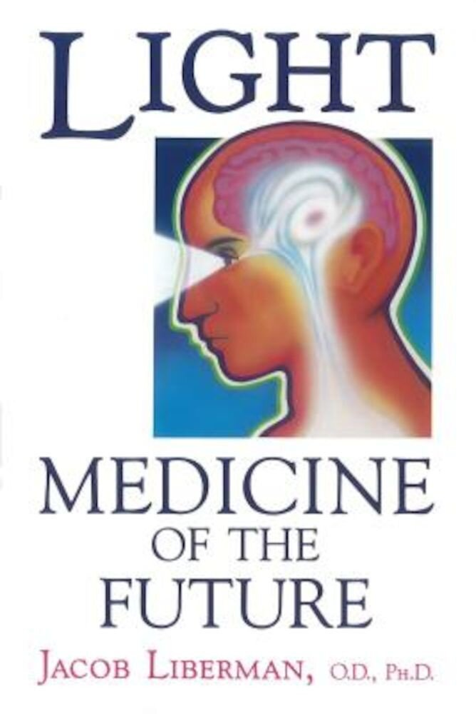 Light: Medicine of the Future: How We Can Use It to Heal Ourselves Now, Paperback