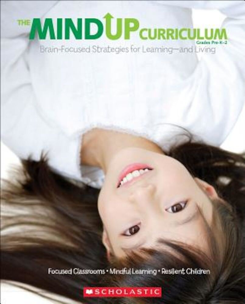 The Mindup Curriculum, Grades Pre-K-2: Brain-Focused Strategies for Learning-And Living, Paperback