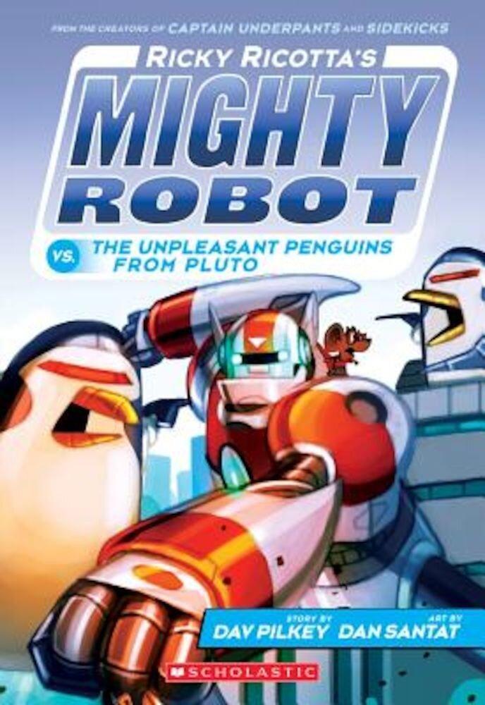 Ricky Ricotta's Mighty Robot vs. the Unpleasant Penguins from Pluto (Ricky Ricotta's Mighty Robot #9), Paperback