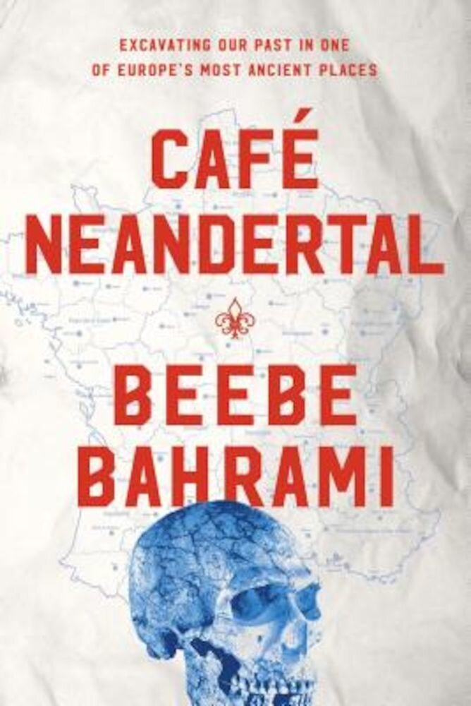 Cafe Neandertal: Excavating Our Past in One of Europe's Most Ancient Places, Hardcover