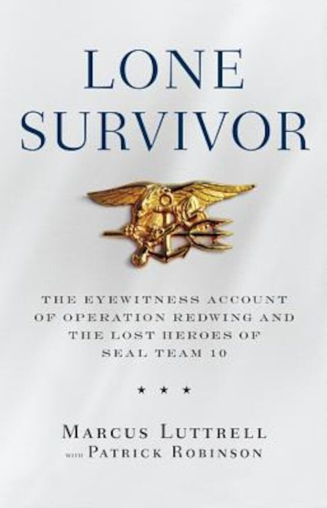 Lone Survivor: The Eyewitness Account of Operation Redwing and the Lost Heroes of Seal Team 10, Hardcover
