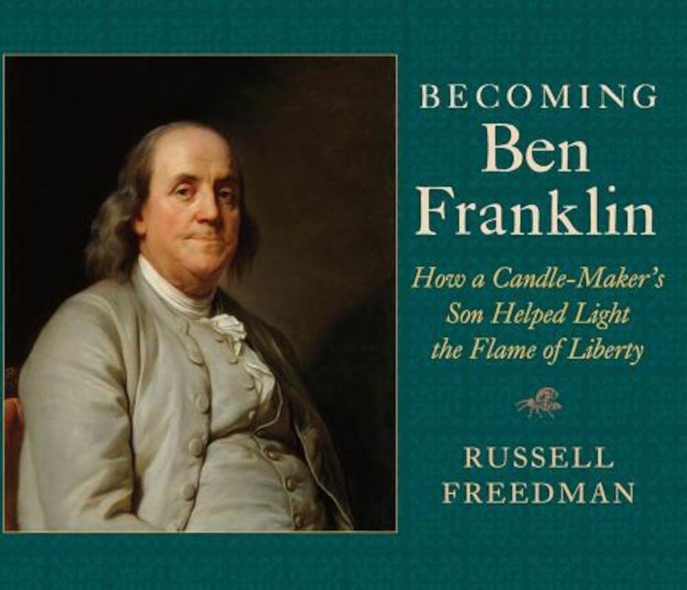Becoming Ben Franklin: How a Candle-Maker's Son Helped Light the Flame of Liberty, Hardcover