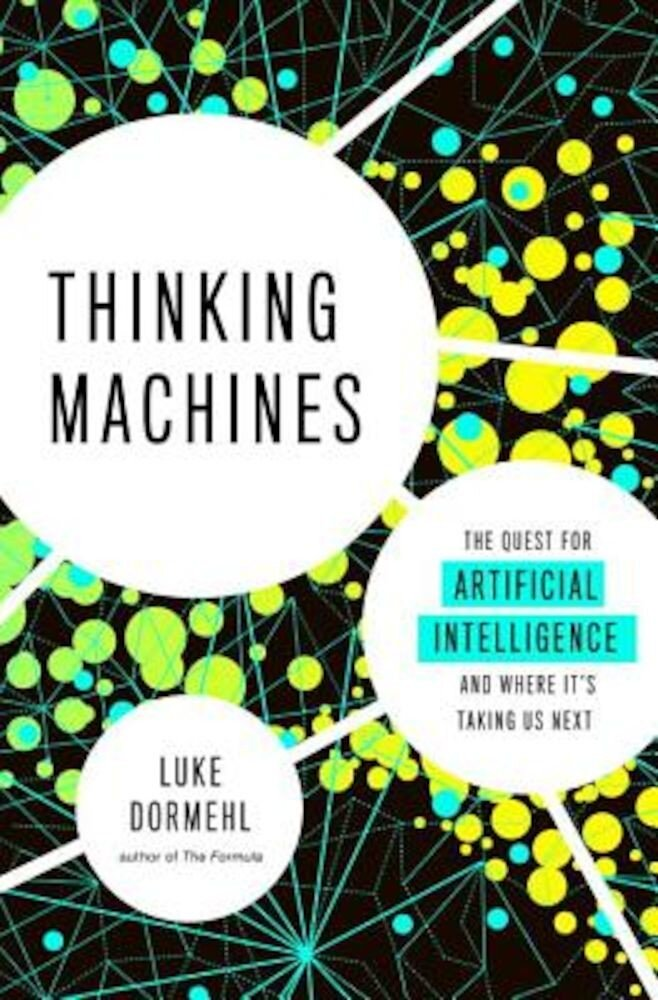 Thinking Machines: The Quest for Artificial Intelligence--And Where It's Taking Us Next, Paperback