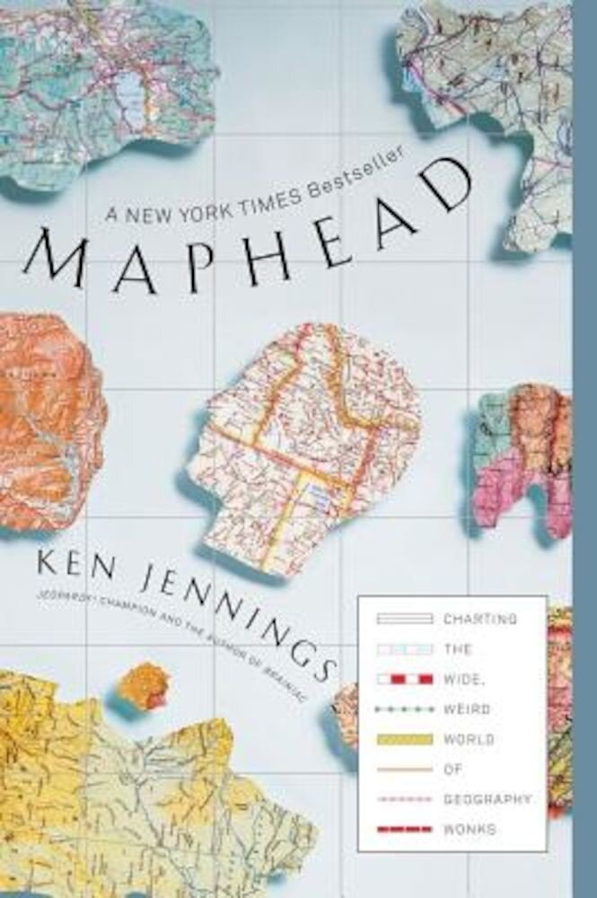 Maphead: Charting the Wide, Weird World of Geography Wonks, Paperback