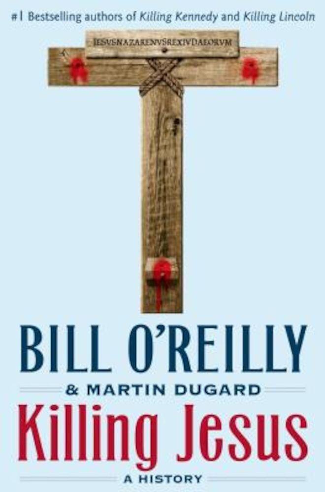 Killing Jesus: A History, Hardcover