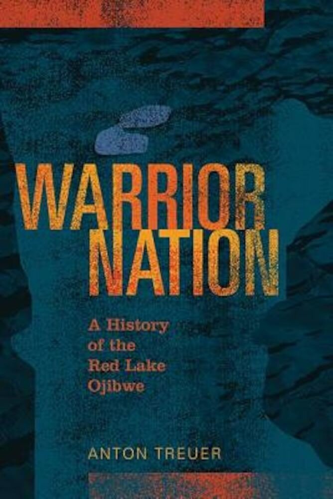 Warrior Nation: A History of the Red Lake Ojibwe, Paperback