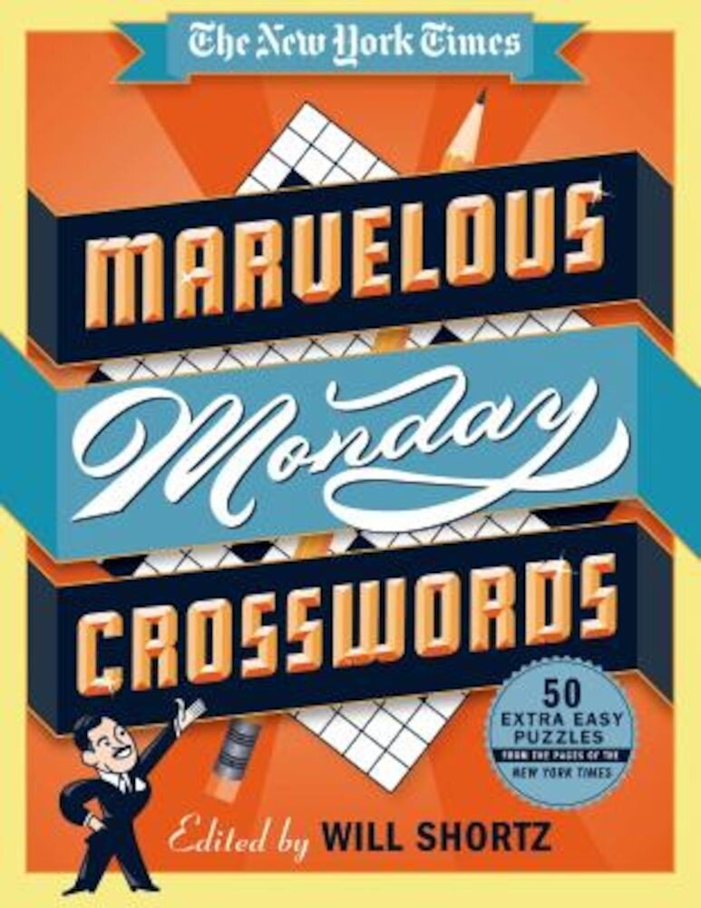 The New York Times Marvelous Monday Crosswords: 50 Extra Easy Puzzles from the Pages of the New York Times, Paperback