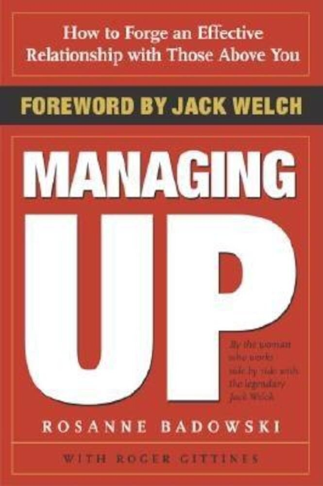Managing Up: How to Forge an Effective Relationship with Those Above You, Paperback