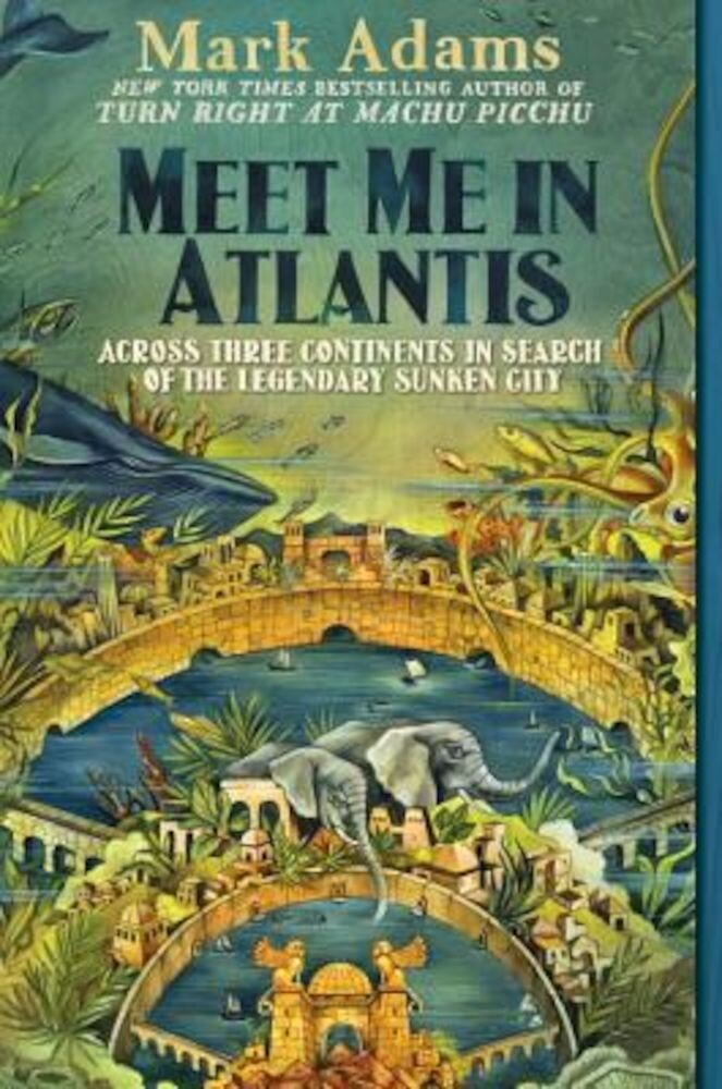 Meet Me in Atlantis: Across Three Continents in Search of the Legendary Sunken City, Paperback