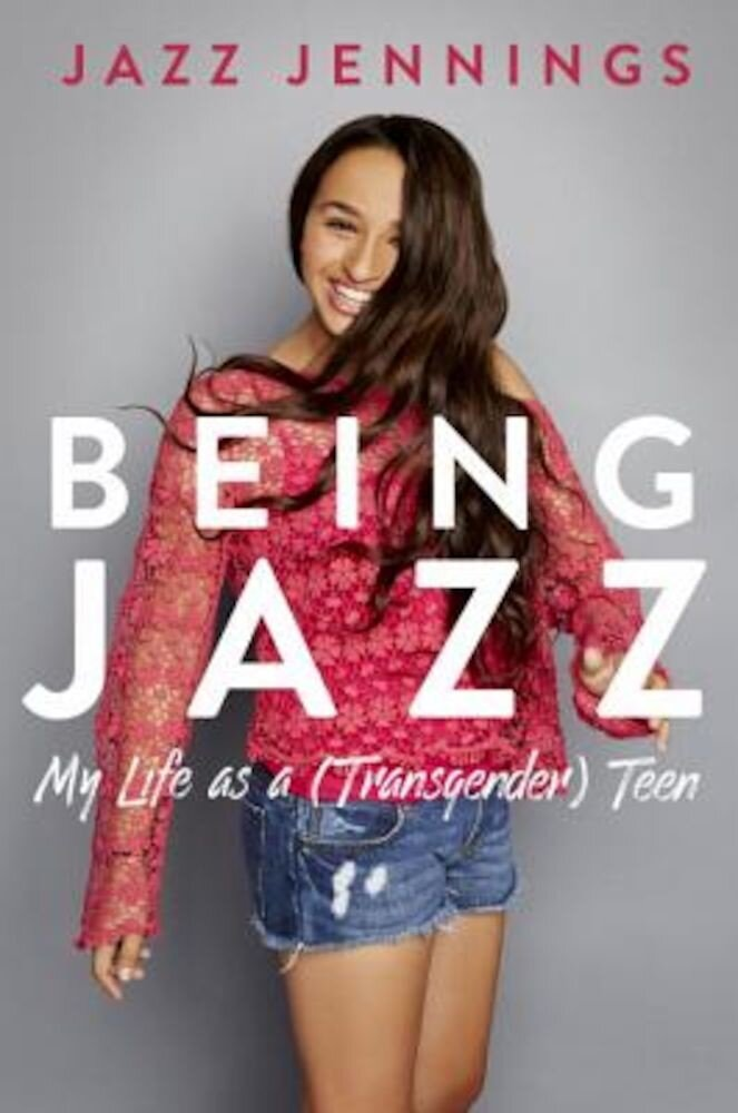 Being Jazz: My Life as a (Transgender) Teen, Hardcover