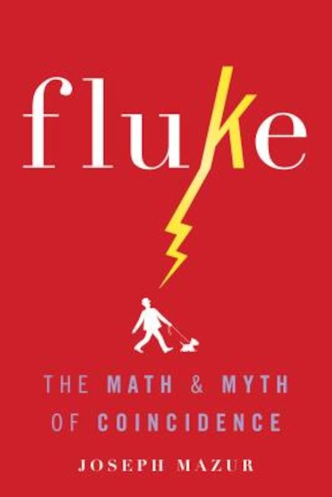 Fluke: The Math and Myth of Coincidence, Hardcover