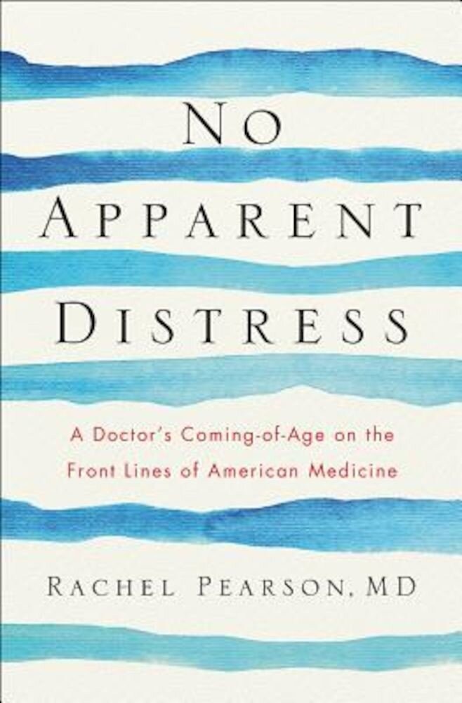 No Apparent Distress: A Doctor's Coming-Of-Age on the Front Lines of American Medicine, Hardcover