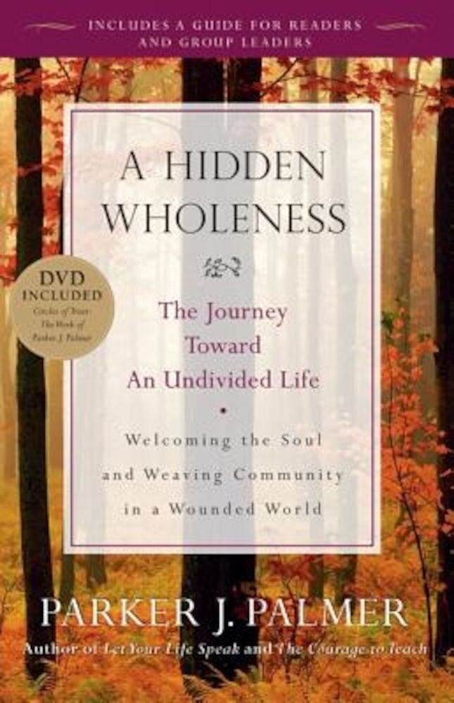 A Hidden Wholeness: The Journey Toward an Undivided Life [With DVD], Paperback