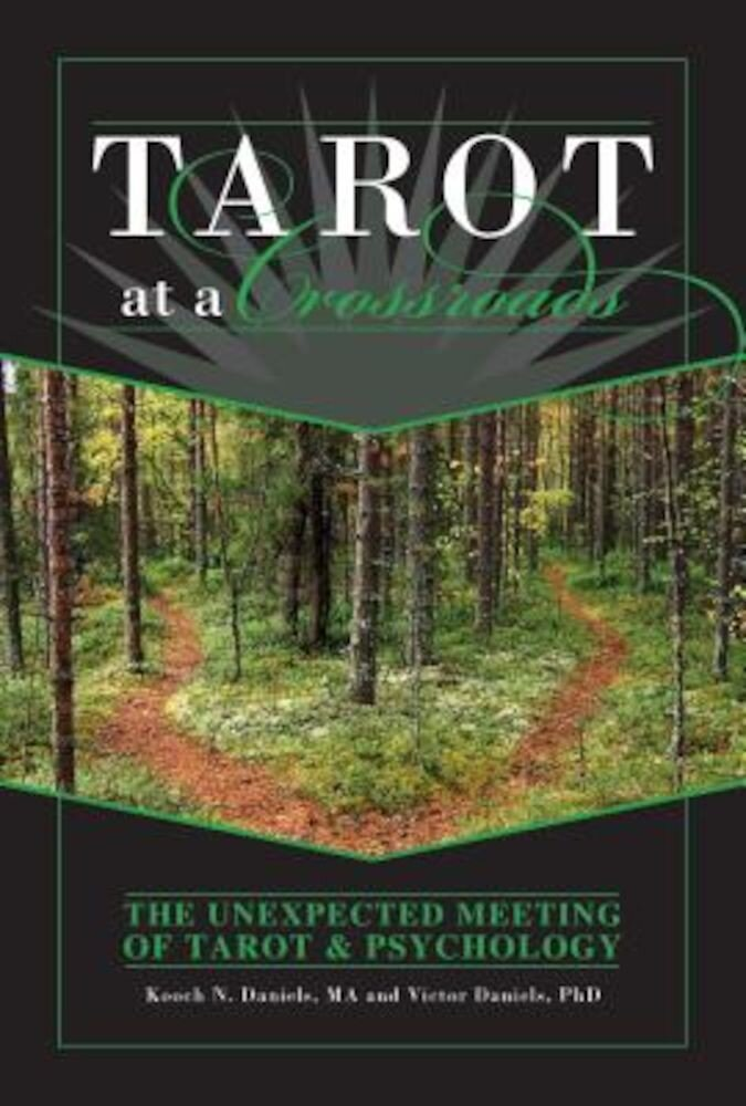 Tarot at a Crossroads: The Unexpected Meeting of Tarot & Psychology, Hardcover