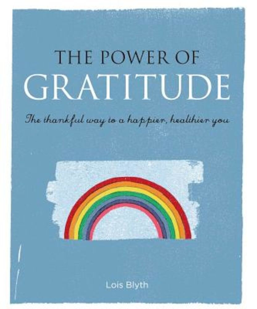 The Power of Gratitude: The Thankful Way to a Happier, Healthier You, Paperback