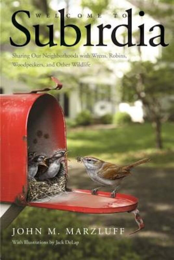 Welcome to Subirdia: Sharing Our Neighborhoods with Wrens, Robins, Woodpeckers, and Other Wildlife, Paperback